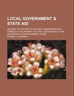 Local Government & State Aid; An Essay on the Effect on Local Administration & Finance of the Payment to Local Authorities of the Proceeds of Certain af Sydney J. Chapman