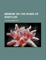 Memoir on the Ruins of Babylon af Claudius James Rich