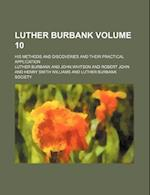 Luther Burbank; His Methods and Discoveries and Their Practical Application Volume 10 af Luther Burbank