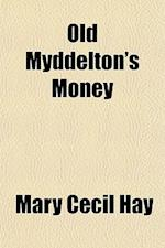 Old Myddelton's Money af Mary Cecil Hay