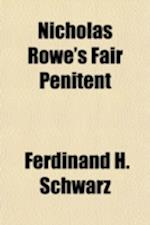 Nicholas Rowe's Fair Penitent; A Contribution to Literary Analysis with Reference to Richard Beer-Hofmann's Graf Von Charolais af Ferdinand H. Schwarz