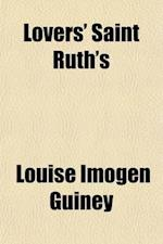 Lovers' Saint Ruth's; And Three Other Tales af Louise Imogen Guiney
