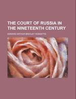 The Court of Russia in the Nineteenth Century (Volume 1) af Edward Arthur Brayley Hodgetts