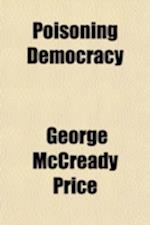 Poisoning Democracy; A Study of the Moral and Religious Aspects of Socialism af George McCready Price