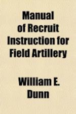 Manual of Recruit Instruction for Field Artillery af William E. Dunn