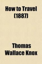 How to Travel af Thomas Wallace Knox