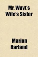 Mr. Wayt's Wife's Sister af Marion Harland