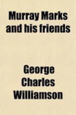 Murray Marks and His Friends af George Charles Williamson