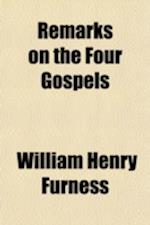 Remarks on the Four Gospels af William Henry Furness