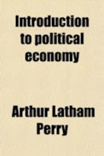 Introduction to Political Economy af Arthur Latham Perry