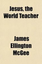 Jesus, the World Teacher af James Ellington Mcgee
