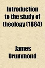 Introduction to the Study of Theology af James Drummond