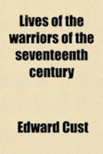 Lives of the Warriors of the Seventeenth Century af Edward Cust