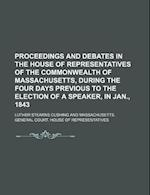 Proceedings and Debates in the House of Representatives of the Commonwealth of Massachusetts, During the Four Days Previous to the Election of a Speak af Luther Stearns Cushing