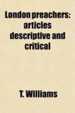 London Preachers; Articles Descriptive and Critical First Series af T. Williams