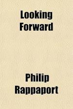 Looking Forward; A Treatise on the Status of Woman and the Origin and Growth of the Family and the State af Philip Rappaport