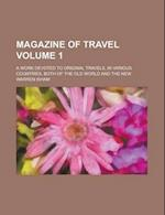 Magazine of Travel; A Work Devoted to Original Travels, in Various Countries, Both of the Old World and the New Volume 1 af Warren Isham, George Duffield
