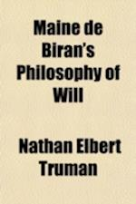 Maine de Biran's Philosophy of Will (Volume 5) af Nathan Elbert Truman