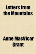 Letters from the Mountains (Volume 2); Being the Real Correspondence of a Lady, Between the Years 1773 and 1807 af Anne MacVicar Grant