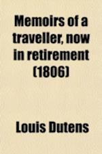 Memoirs of a Traveller, Now in Retirement (Volume 4) af Louis Dutens