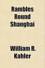 Rambles Round Shanghai af William R. Kahler