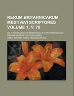 Rerum Britannicarum Medii Aevi Scriptores; Or, Chronicles and Memorials of Great Britain and Ireland During the Middle Ages Volume 1; V. 70 af Great Britain Public Record Office