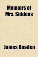 Memoirs of Mrs. Siddons; Interspersed with Anecdotes of Authors and Actors af James Boaden