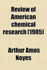 Review of American Chemical Research (Volume 11) af Massachusetts Institute Of Technology, Arthur Amos Noyes