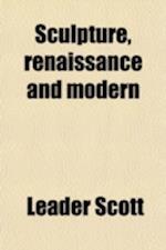 Sculpture, Renaissance and Modern af Leader Scott