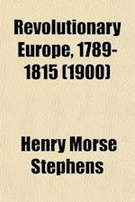 Revolutionary Europe, 1789-1815 (Volume 7) af Henry Morse Stephens