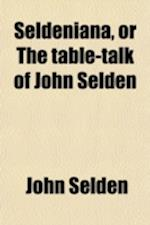 Seldeniana, or the Table-Talk of John Selden af John Selden
