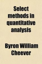 Select Methods in Quantitative Analysis; Chiefly Inorganic af Frank Clemes Smith, Byron William Cheever