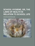 School Hygiene, Or, the Laws of Health in Relation to School Life af Arthur Newsholme