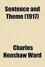 Sentence and Theme; A Foundation for High-School Composition af Charles Henshaw Ward