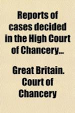 Reports of Cases Decided in the High Court of Chancery Volume 32; With Notes and References to Both English and American Decisions af Great Britain Court Of Chancery