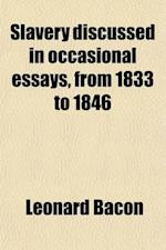 Slavery Discussed in Occasional Essays, from 1833 to 1846 af Leonard Bacon