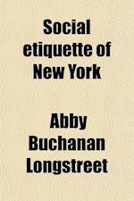 Social Etiquette of New York af Abby Buchanan Longstreet