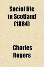 Social Life in Scotland; From Early to Recent Times af Charles Rogers