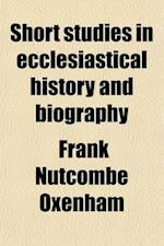 Short Studies in Ecclesiastical History and Biography af Henry Nutcombe Oxenham, Frank Nutcombe Oxenham