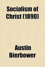 Socialism of Christ; Or Attitude of Early Christians Toward Modern Problems af Austin Bierbower