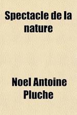 Spectacle de La Nature (Volume 5) af Noel Antoine Pluche