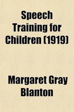 Speech Training for Children; The Hygiene of Speech af Margaret Gray Blanton