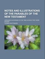 Notes and the Parables of the New Testament; Arranged According to the Time in Which They Were Spoken af Thomas Whittemore