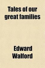 Tales of Our Great Families (Volume 1) af Edward Walford
