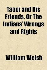 Taopi and His Friends, or the Indians' Wrongs and Rights af William Welsh