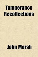 Temperance Recollections; Labors, Defeats, Triumphs af John Marsh