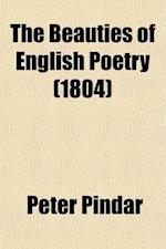 The Beauties of English Poetry; Selected from the Most Esteemed Authors, Containing Several Original Pieces, Never Before Published af Peter Pindar