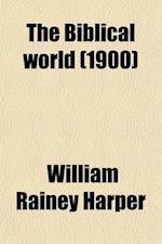 The Biblical World (Volume 16) af William Rainey Harper