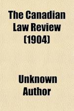 The Canadian Law Review (Volume 3) af Unknown Author, Charles Elliott
