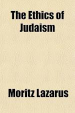 The Ethics of Judaism (Volume 1); Foundation of Jewish Ethics af Moritz Lazarus